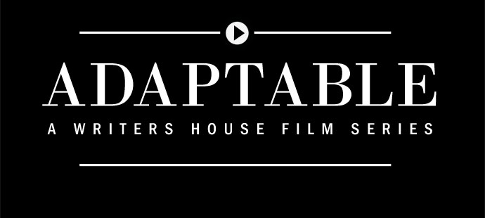 Adaptable: A Writers House Film Series